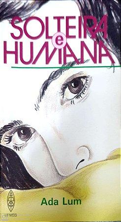 SOLTEIRA E HUMANA