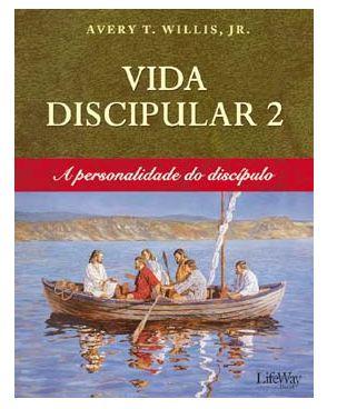 VIDA DISCIPULAR 2 A PERSONALIDADE DO DISCÍPULO LIFEWAY