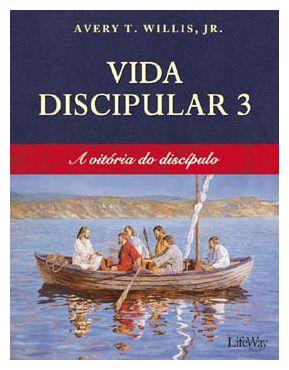 VIDA DISCIPULAR 3 A VITÓRIA DO DISCÍPULO  LIFEWAY