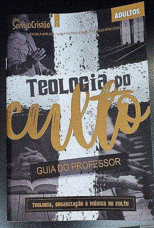 TEOLOGIA DO CULTO TEOLOGIA ORGANIZAÇÃO E MÚSICA NO CULTO ADULTOS PROFESSOR SERVIÇO CRISTÃO ECE