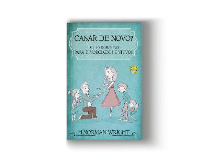 CASAR DE NOVO? 101 PERGUNTAS PARA DIVORCIADOS E VIÚVOS