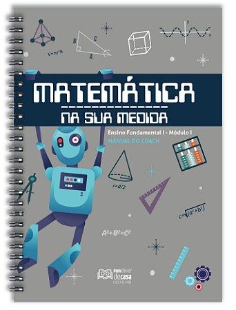 Matemática Na Sua Medida - Fundamental I: Módulo I (Manual do Coach)