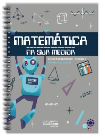 Matemática Na Sua Medida - Fundamental I: Módulo II (Manual do Coach)