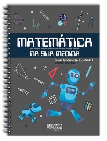 Matemática Na Sua Medida - Fundamental II: Módulo I (Manual do Coach)