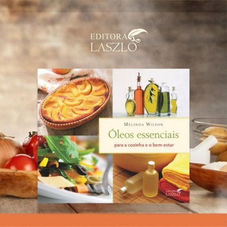 Livro óleos essenciais para a cozinha e o bem-estar
