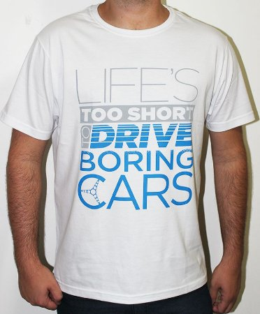 Camiseta Life's Too Short to Drive Boring Cars (branca)