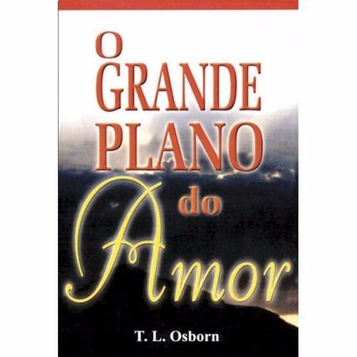 Livro O Grande Plano de Amor - T.L. Osborn