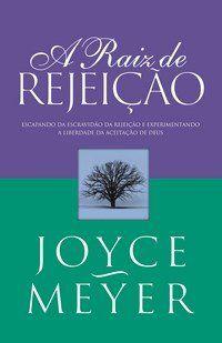 Livro a Raiz da Rejeição - Joyce Meyer