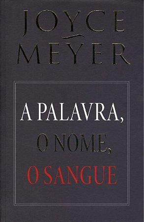 Livro A Palavra,O Nome,O Sangue-Joyce Meyer