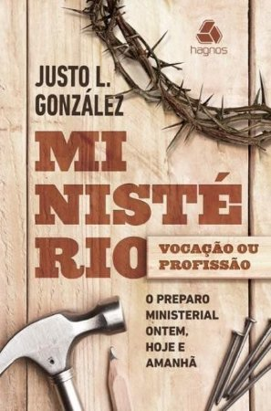 Livro Ministério Vocação ou Profissão - Justo Gonzales