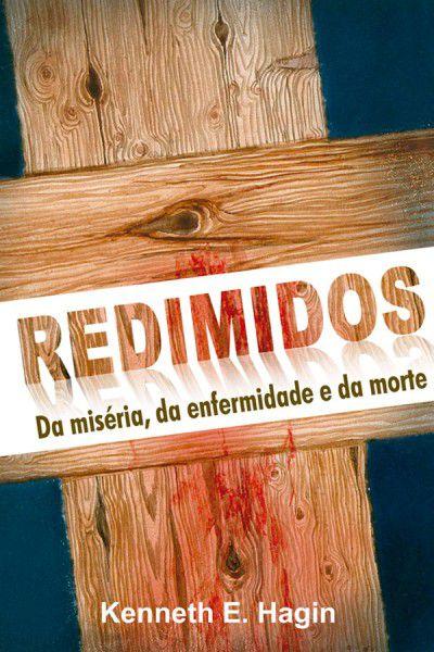 Livro Redimidos, Da miséria, Da enfermidade e da morte - Kenneth E Hagin