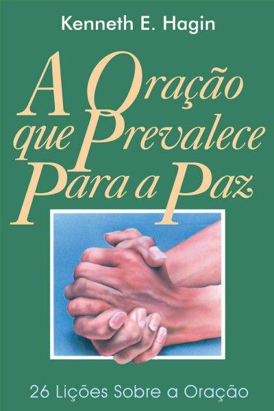 Livro A Oração que prevalece para a paz - Kenneth E Hagin