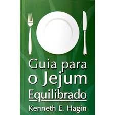 Livro Guia Para O Jejum Equilibrado - Kenneth E Hagin