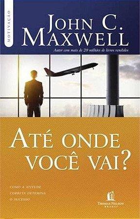 LIVRO ATÉ ONDE VOCÊ VAI? - JOHN C.MAXWELL
