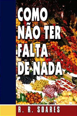 Livro Como não ter falta de Nada - R. R. Soares