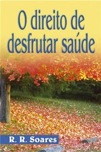 Livro o Direito de desfrutar Saúde - R. R. Soares