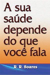 Livro A sua Saúde depende do que você fala - R. R. Soares