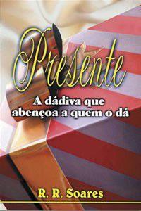 Livro Presente a Dádiva que Abençoa a quem o dá - R. R. Soares