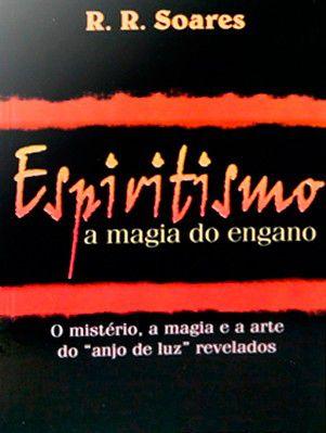 Livro Espiritismo a Magia do Engano - R. R. Soares