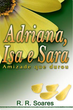 Livro Adriana, Isa e Sara Amizade que durou - R. R. Soares
