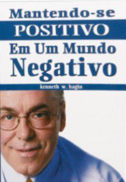 Livro Mantendo-se Positivo Em Um Mundo Negativo - Kenneth W Hagin