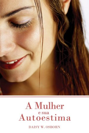 Livro A Mulher e sua Autoestima - Daisy w. Osborn