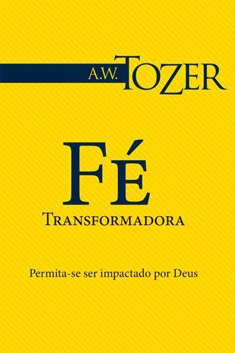 LIVRO FÉ TRANSFORMADORA A. W. TOZER