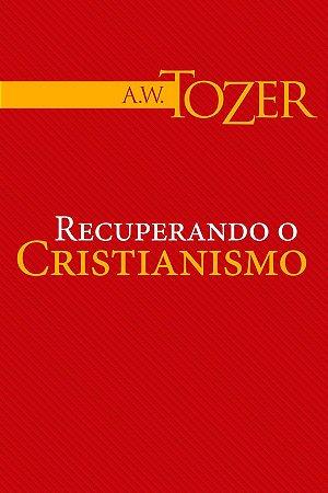 LIVRO RECUPERANDO O CRISTIANISMO - A W Tozer