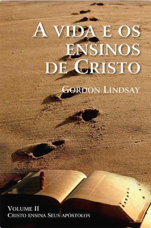Livro A Vida e os Ensinos de Cristo Vol. 2 - Gordon Lindsay
