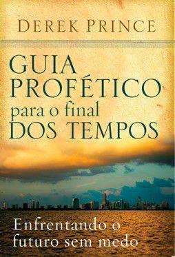 Livro Guia profético para o final dos Tempos - Derek Prince