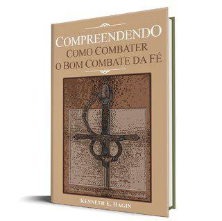 Livro Compreendendo Como Combater o Bom Combate da Fé-kenneth E. Hagin