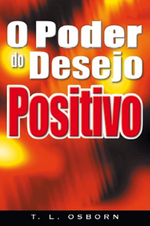Livro O Poder do Desejo Positivo-T. L. Osborn