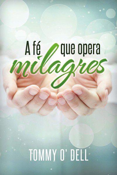 Livro A Fé que Opera Milagres-Tommy Ray O Dell