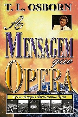 Livro A Mensagem que Opera -T.L. Osborn
