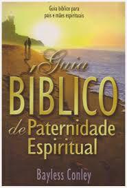 Livro Guia Bíblico de Paternidade Espiritual-Bayless Conley