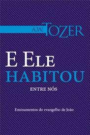 Livro E Ele Habitou entre nós - A. W. Tozer