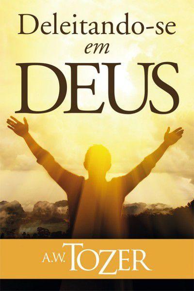 Livro Deleitando-se em Deus - A. W. Tozer