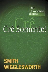 Livro Crê Somente - Smith Wigglesworth