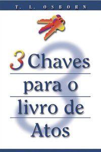 Livro 3 Chaves para o livro de Atos - T. L. Osborn