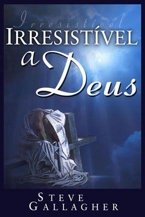 Livro Irresistível a Deus - Steve Gallagher
