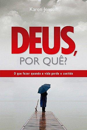 Livro Deus Por Quê? O que fazer quando a vida perde o sentido- Karen Jensen