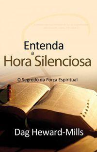 Livro Entenda a Hora Silenciosa - Dag Heward-Mills