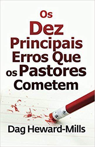 Livro Os dez principais erros que os Pastores cometem - Dag Heward-Mills