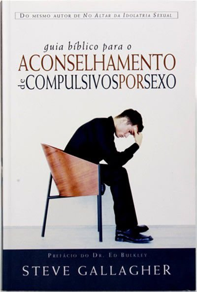 Livro Guia Bíblico para o Aconselhamento de Compulsivos por Sexo - Steve Gallagher