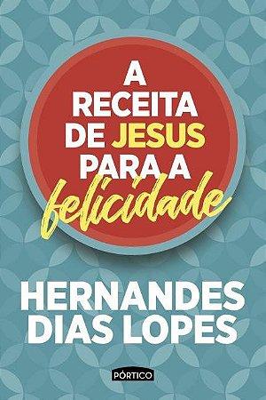 Livro A Receita de Jesus para a Felicidade - Hernandes Dias Lopes