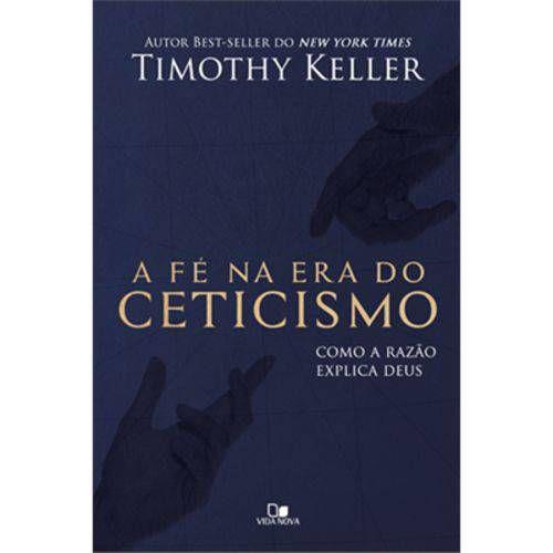 Livro A Fé na Era do Ceticismo - Timothy Keller