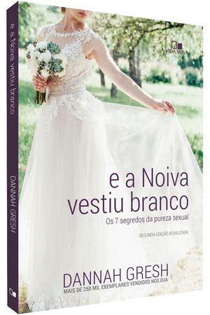 Livro E a Noiva Vestiu Branco - Dannah Gresh