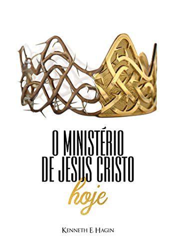 Livreto O Ministério de Jesus Cristo hoje-Kenneth E.Hagin