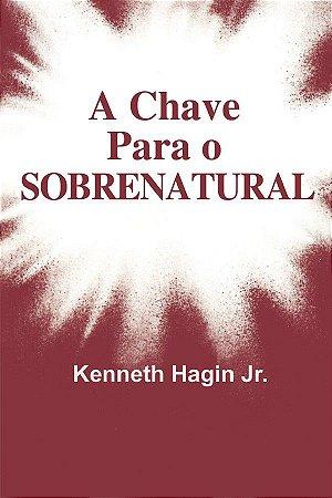 Livreto A Chave para o sobrenatural-Kenneth Hagin Jr.