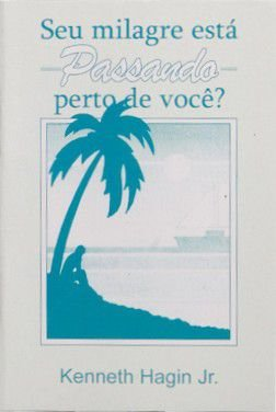 LIVRETO SEU MILAGRE ESTA PASSANDO PERTO DE VOCÊ? - KENNETH HAGIN Jr.